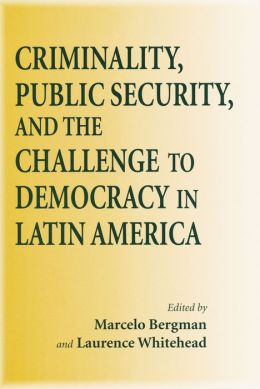 Criminality, Public Security, and the Challenge to Democracy in Latin America