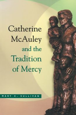 Catherine McAuley and the Tradition of Mercy