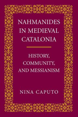 Nahmanides in Medieval Catalonia: History, Community, and Messianism