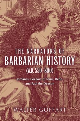 The Narrators of Barbarian History: Jordanes, Gregory of Tours, Bede, and Paul the Deacon