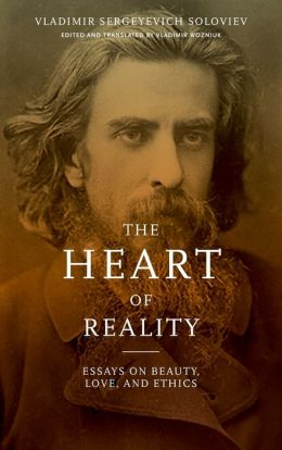The Heart of Reality: Essays on Beauty, Love, and Ethics by V.S. Soloviev