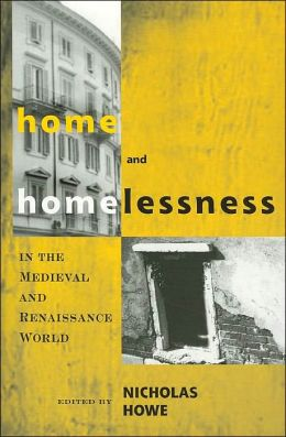 Home and Homelessness in the Medieval and Renaissance World