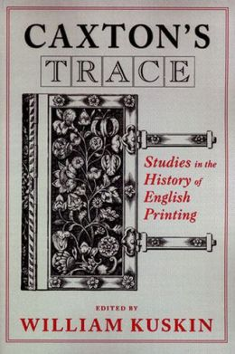 Caxton's Trace: Studies in the History of English Printing