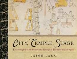 City, Temple, Stage: Eschatological Architecture and Liturgical Theatrics in New Spain
