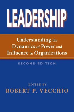 Leadership: Understanding the Dynamics of Power and Influence in Organizations