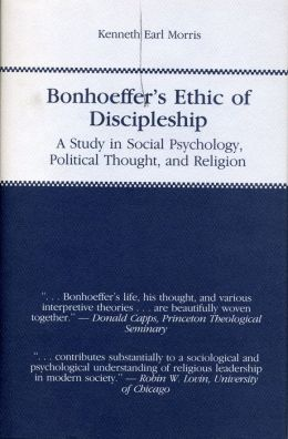 Bonhoeffer's Ethics of Discipleship: A study in Social Psychology, Politics Thought, and Religion