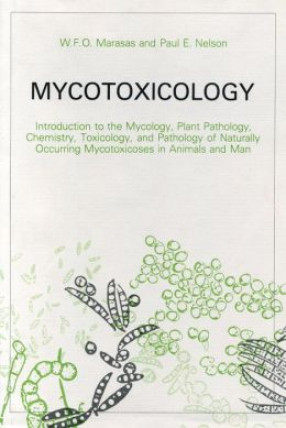 Mycotoxicology: Introduction to the Mycology, Plant Pathology, Chemistry, Toxicology, and Pathology of Naturally Occurring Mycotoxicoses in Animals and Man