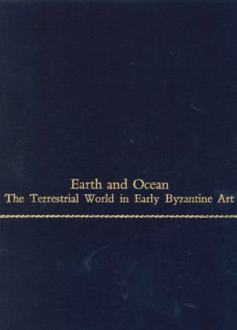 Earth and Ocean: The Terrestrial World in Early Byzantine Art