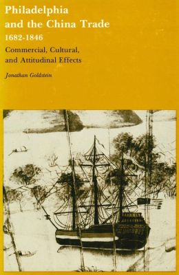 Philadelphia and the China Trade, 1682-1846: Commercial, Cultural, and Attitudinal Effects