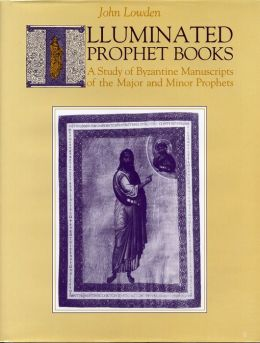Illuminated Prophet Books: A Study of Byzantine Manuscripts of the Major and Minor Prophets