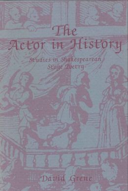 The Actor in History: Studies in Shakespearean Stage Poetry