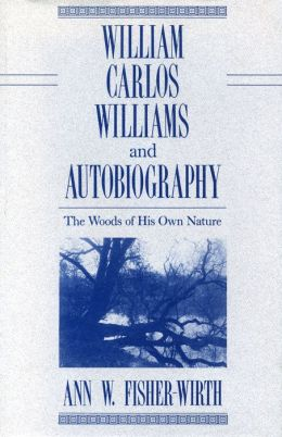 William Carlos Williams and Autobiography: The Woods of His Own Nature
