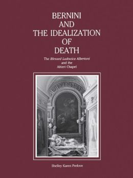 Bernini and the Idealization of Death: The Blessed Ludovica Albertoni and the Altieri Chapel