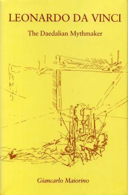 Leonardo da Vinci: The Daedalian Mythmaker