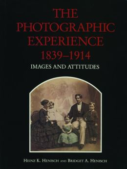 The Photographic Experience, 1839-1914: Images and Attitudes