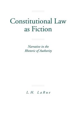Constitutional Law as Fiction: Narrative in the Rhetoric of Authority