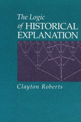 The Logic of Historical Explanation