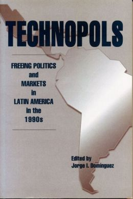 Technopols: Freeing Politics and Markets in Latin America in the 1990s