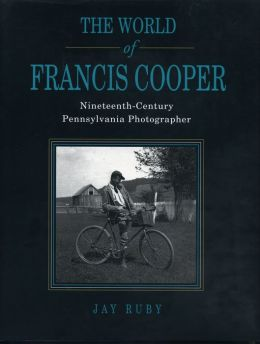 The World of Francis Cooper: Nineteenth-Century Pennsylvania Photographer