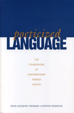 Poeticized Language: The Foundations of Contemporary French Poetry