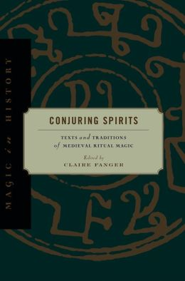 Conjuring Spirits: Texts and Traditions of Medieval Ritual Magic