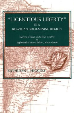 Licentious Liberty in a Brazilian Gold-Mining Region: Slavery, Gender, and Social Control in Eighteenth-Century Sabará, Minas Gerais