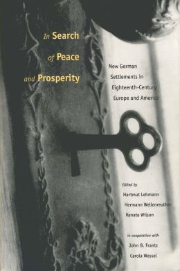 In Search of Peace and Prosperity: New German Settlements in Eighteenth-Century Europe and America
