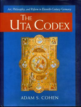 The Uta Codex: Art, Philosophy, and Reform in Eleventh-Century Germany