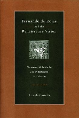 Fernando de Rojas and the Renaissance Vision: Phantasm, Melancholy, and Didacticism in