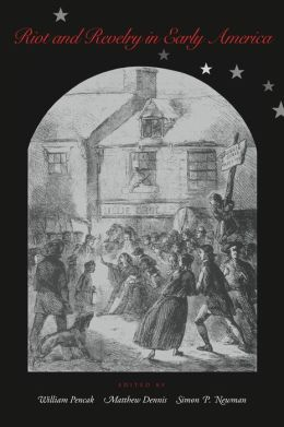 Riot and Revelry in Early America