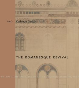 The Romanesque Revival: Religion, Politics, and Transnational Exchange