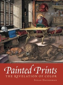 Painted Prints: The Revelation of Color in Northern Renaissance and Baroque Engravings, Etchings, and Woodcuts