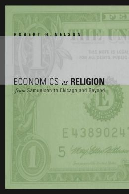 Economics as Religion: From Samuelson to Chicago and Beyond