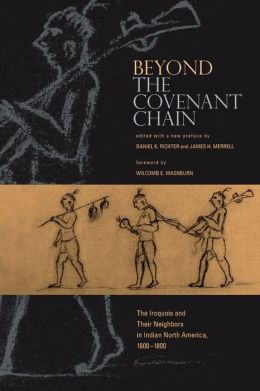 Beyond the Covenant Chain: The Iroquois and Their Neighbors in Indian North America, 1600-1800