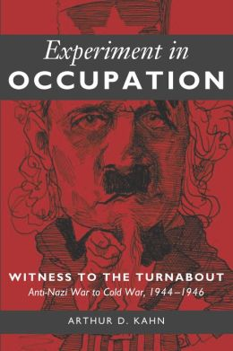 Experiment in Occupation: Witness to the Turnabout: Anti-Nazi War to Cold War, 1944-1946