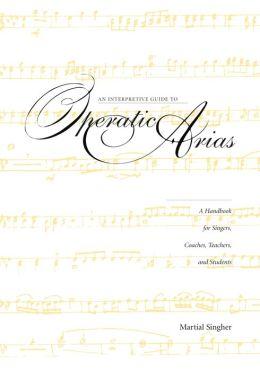 An Interpretive Guide to Operatic Arias