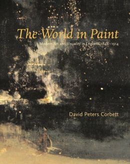 The World in Paint: Modern Art and Visuality in England, 1848-1914