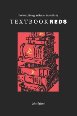 Textbook Reds: Schoolbooks, Ideology, and Eastern German Identity