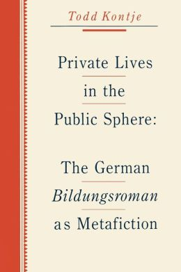 Private Lives in the Public Sphere: The German Bildungsroman as Metafiction