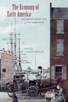 The Economy of Early America: Historical Perspectives and New Directions