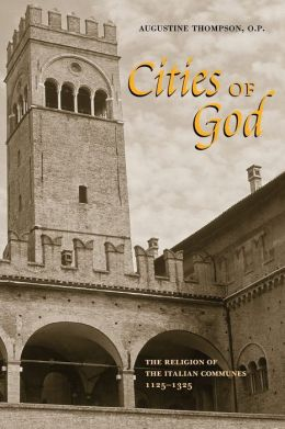 Cities of God: The Religion of the Italian Communes, 1125-1325