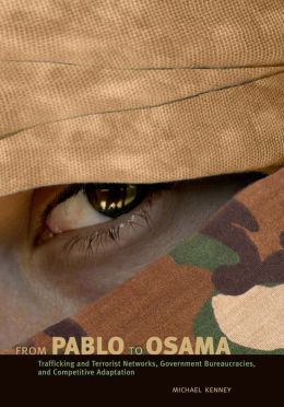 From Pablo to Osama: Trafficking and Terrorist Networks, Government Bureaucracies, and Competitive Adaptation