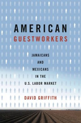 American Guestworkers: Jamaicans and Mexicans in the U. S. Labor Market