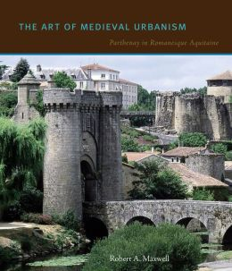 The Art of Medieval Urbanism: Parthenay in Romanesque Aquitaine