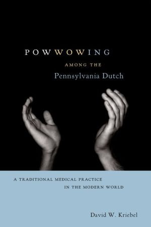 Powwowing Among the Pennsylvania Dutch: A Traditional Medical Practice in the Modern World