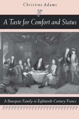 A Taste for Comfort and Status: A Bourgeois Family in Eighteenth-Century France