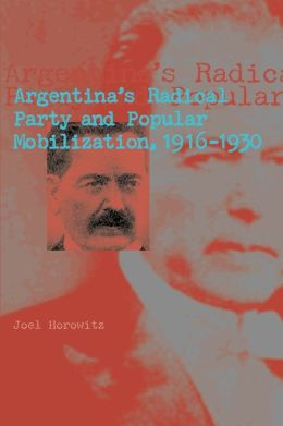 Argentina's Radical Party and Popular Mobilization, 1916-1930