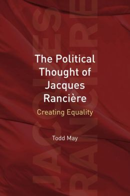 The Political Thought of Jacques Rancière: Creating Equality