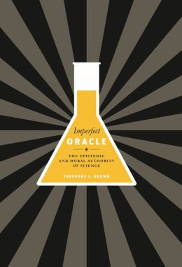 Imperfect Oracle: The Epistemic and Moral Authority of Science