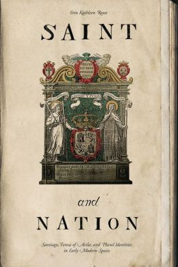 Saint and Nation: Santiago, Teresa of Avila, and Plural Identities in Early Modern Spain